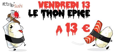 Le thon épicé à 13 Eur le vendredi 13 chez Attrap'Sushi